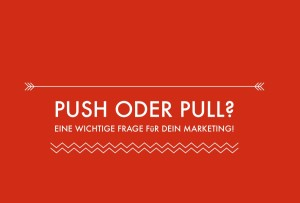 Push oder Pull-Marketing