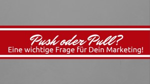Push oder PullMarketing