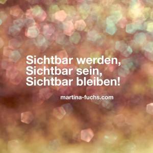 Sichtbar werden - Sichtbar sein - Sichtbar bleiben - martina-fuchs.com