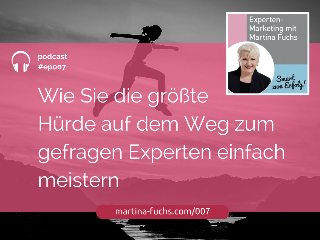 Martina-Fuchs-Podcast-Experten-Marketing-Experten-Mindset-Mindsetshift-Huerden-ueberwinden