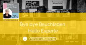 bye-bye-bauchladen-hello-experte-podcast-martina-fuchs-experten-marketing