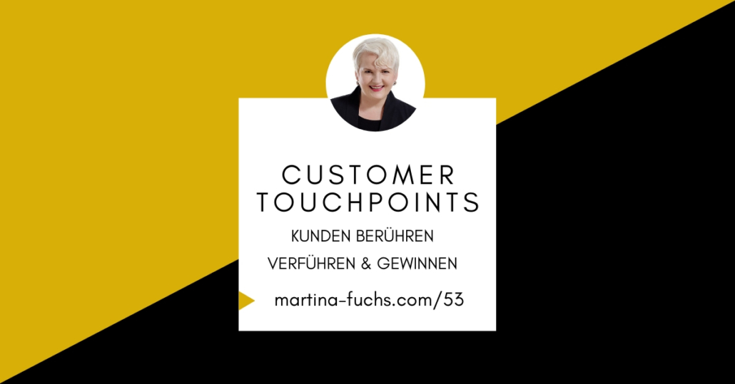 Customer Touchpoints - Kunden gewinnen - Touchpoint Analyse-Touchpoint Strategie-Touchpoint-Martina Fuchs